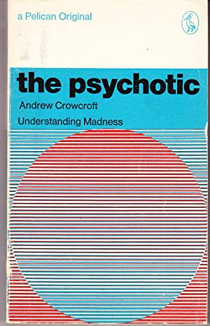 The Psychotic: Understanding Madness: Crowcroft, Andrew