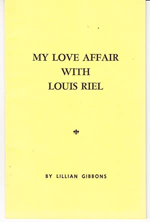 My Love Affair with Louis Riel: Gibbons, Lillian