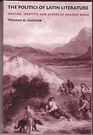 The Politics of Latin Literature: Writing, Identity,: Habinek, Thomas N.