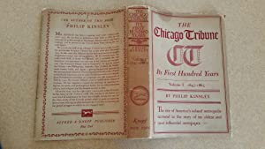 The Chicago Tribune: Its First Hundred Years,: Kinsley, Philip
