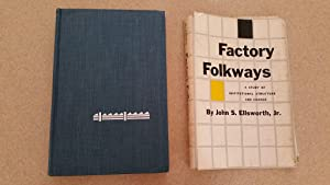 Factory Folkways: A Study of Institutional Structure: Ellsworth, John S.
