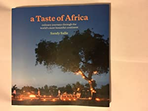 a Taste of Africa: culinary journeys through the world?s most beautiful continent