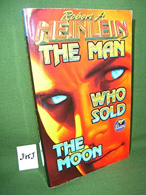 THE MAN WHO SOLD THE MOON: Robert A HEINLEIN