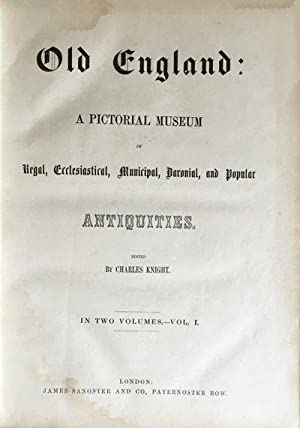 Old England: A Pictorial Museum of Regal, Ecclesiastical, Municipal, Baronial, and Popular ...