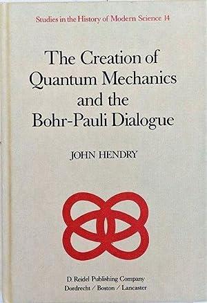 The Creation of Quantum Mechanics and the Bohr-Pauli Dialogue.: HENDRY, John.