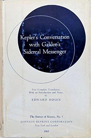 Kepler's Conversation with Galileo's Sidereal Messenger. First Complete Translation, with ...