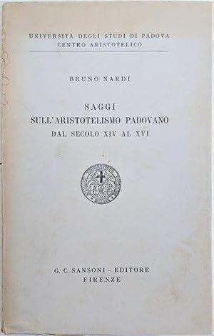 Saggi Sull' Aristotelismo Padovano dal Secolo XIV al XVI.: NARDI, Bruno.