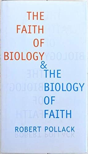 The Faith of Biology & the Biology of Faith; Order, Meaning, and Free Will in Modern Medical Scie...