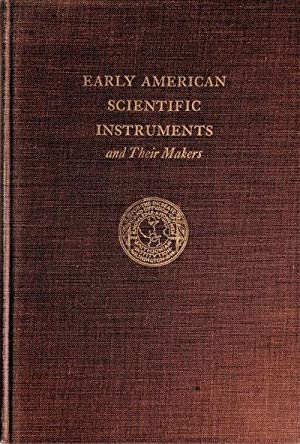 Early American Scientific Instruments and Their Makers.