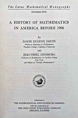 A History of Mathematics in America Before 1900.: SMITH, David Eugene; Jekuthiel GINSBURG.
