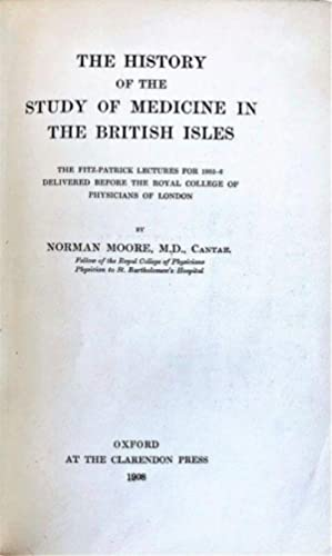 The History of the Study of Medicine in the British Isles. The Fitz-Patrick Lectures for 1905-6 ...