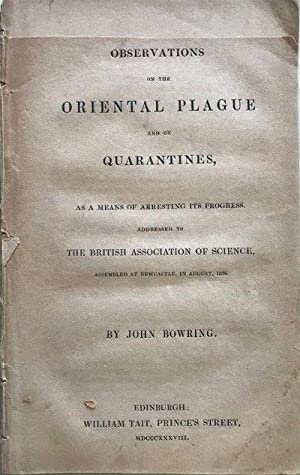 Observations on the Oriental Plague and on Quarantines, as a Means of Arresting Its Progress, ...