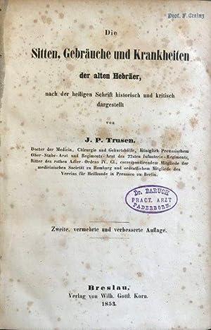 Die Sitten, Gebrauche und Krankheiten der alten Hebraer, nach der heilgen Schrift historisch und ...