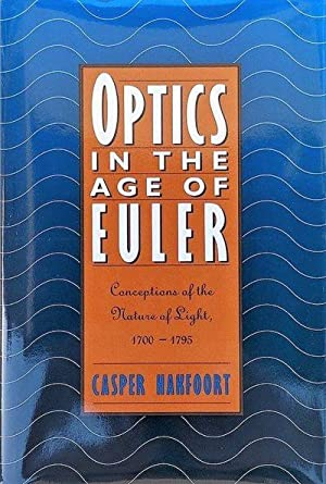 Optics in the Age of Euler; Conceptions of the Nature of Light, 1700-1795.: HAKFOORT, Casper.