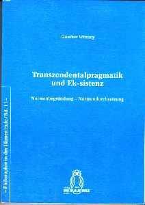 Transzendentalpragmatik und Ek-sistenz. Normenbegründung - Normendurchsetzung. - Witzany, Günther