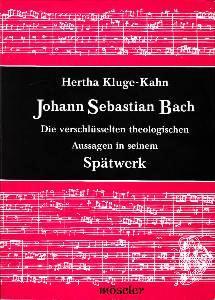 Johann Sebastian Bach. Die verschlüsselten theologischen Aussagen: Kluge-Kahn, Hertha: