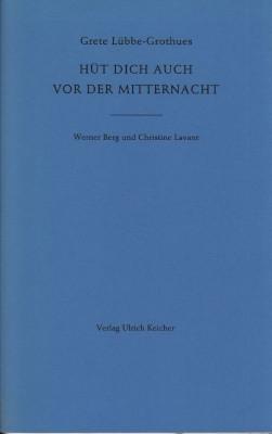 Hüt dich auch vor der Mitternacht. Werner Berg und Christine Lavant. - Lübbe-Grothues, Grete