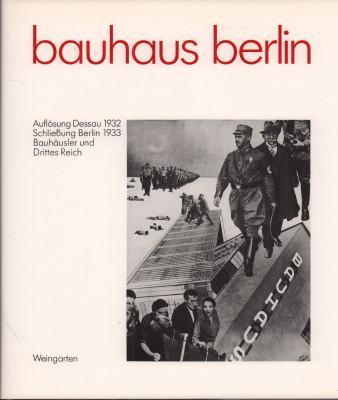 Bauhaus Berlin. Auflösung Dessau 1932. Schliessung Berlin 1933. Bauhäusler und Drittes Reich. Eine Dokumentation. - Hahn, Peter (Herausgeber)