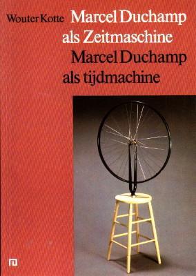Marcel Duchamp als Zeitmaschine / Marcel Duchamp: Kotte, Wouter: