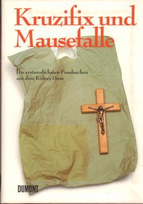 Kruzifix und Mausefalle. Die erstaunlichsten Fundsachen aus: Brenn, Stephan (Hrsg.),