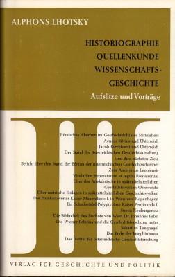 Historiographie. Quellenkunde. Wissenschaftsgeschichte. Aufsätze und Vorträge Band: Lhotsky, Alphons:
