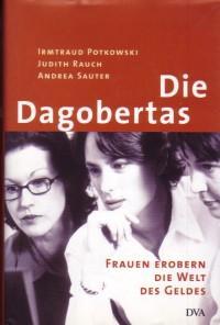 Die Dagobertas. Frauen erobern die Welt des: Potkowski, Irmtraud, Judith