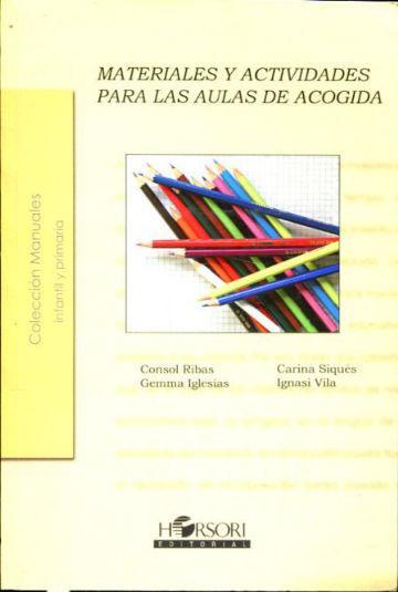MATERIALES Y ACTIVIDADES PARA LAS AULAS DE ACOGIDA. - RIBAS/IGLESIAS/SIQUES/VILA, Consol/Gemma/Carina/Ignasi.