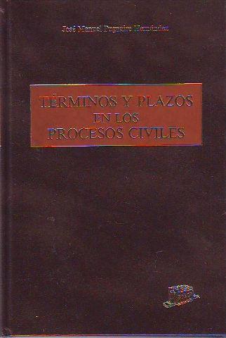 TERMINOS Y PLAZOS EN LOS PROCESOS CIVILES. - PUGNAIRE HERNANDEZ Jose Manuel.