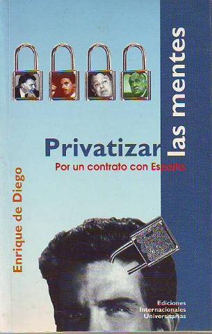 PRIVATIZAR LAS MENTES. POR UN CONTRATO CON ESPAÑA. - DIEGO Enrique de.
