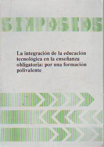 LA INTEGRACIÓN DE LA EDUCACIÓN TECNOLÓGICA EN LA ENSEÑANZA OBLIGATORIA: POR UNA FORMACIÓN POLIVALENTE.