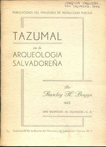 TAZUMAL EN LA ARQUEOLOGIA SALVADOREÑA.: BOGGS, Stanley H.