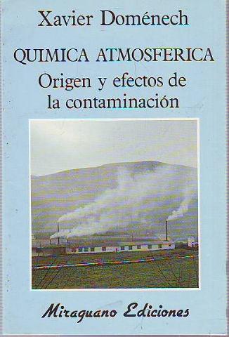 QUIMICA ATMOSFERICA. ORIGEN Y EFECTOS DE LA CONTAMINACION.: DOMENECH, Xavier.