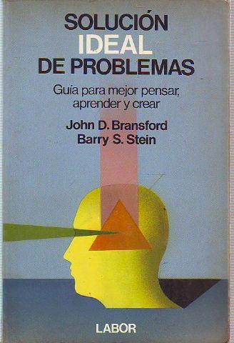 SOLUCION IDEAL DE PROBLEMAS. GUIA PARA MEJORAR PENSAR, APRENDER Y CREAR.: BRANSFORD/STEIN, John D./...