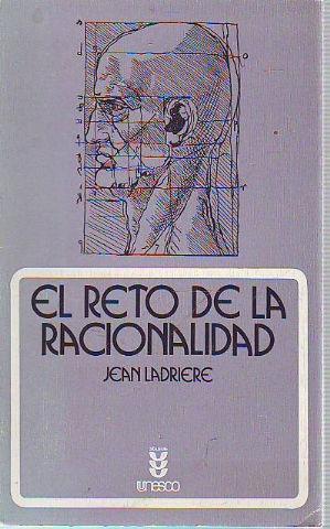 EL RETO DE LA RACIONALIDAD. LA CIENCIA Y LA TECNOLOGIA FRENTE A LAS CULTURAS.: LADRIERE, Jean.