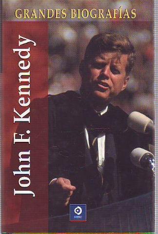 JOHN F. KENNEDY. GRANDES BIOGRAFIAS.