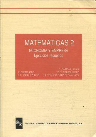 MATEMATICAS 2. ECONOMIA Y EMPRESA. EJERCICIOS RESUELTOS. de VV.AA ...