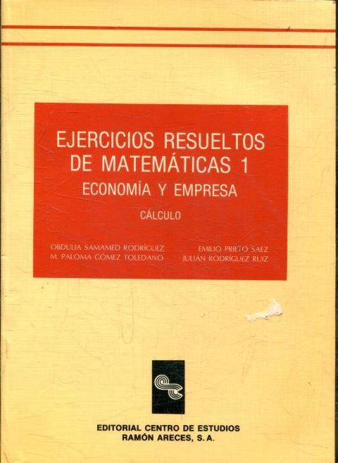 EJERCICIOS RESUELTOS DE MATEMATICAS 1. ECONOMIA Y EMPRESA. CALCULO ...