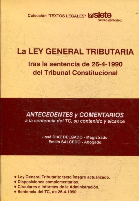 LA LEY GENERAL TRIBUTARIA TRAS LA SENTENCIA DE 26-4-1990 DEL TRIBUNAL CONSTITUCIONAL. - DIAS DELGADO/ SALCEDO. Jose/ Emilio.