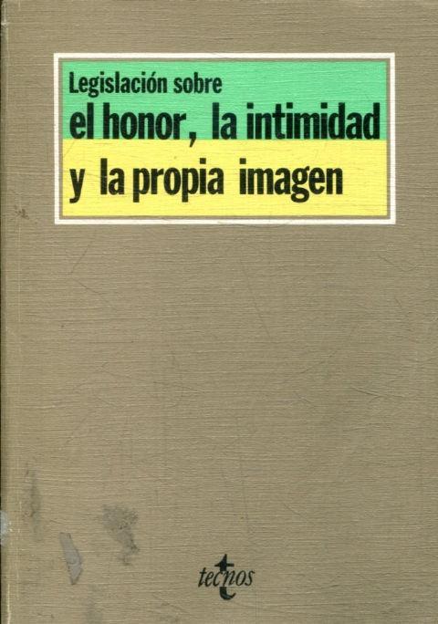 LEGISLACION SOBRE EL HONOR, LA INTIMIDAD Y LA PROPIA IMAGEN. - VV.AA.