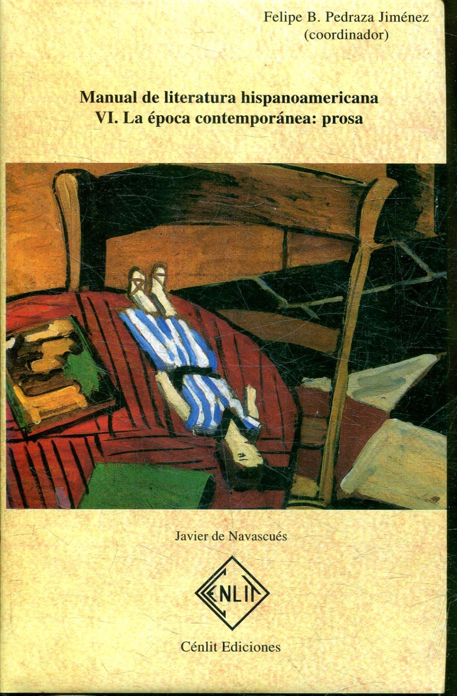 MANUAL DE LITERATURA HISPANOAMERICANA. TOMO VI: LA EPOCA CONTEMPORANEA PROSA. - PEDRAZA JIMENEZ, Felipe B (et alii).