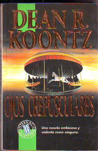 OJOS CREPUSCULARES. - KOONTZ Dean R.