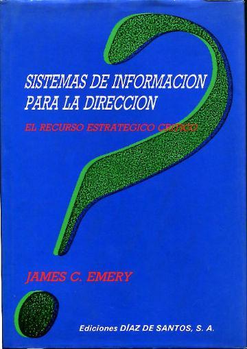 SISTEMAS DE INFORMACION PARA LA DIRECCION. EL RECURSO ESTRATEGICO CRITICO. - EMERY, James C.