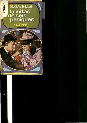 LA MITAD DE SEIS PENIQUES (KIPPS).: WELLS, H.G.