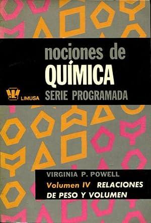 NOCIONES DE QUIMICA, SERIE PROGRAMADA. IV: RELACIONES DE PESO Y VOLUMEN.: POWELL, Virginia P.