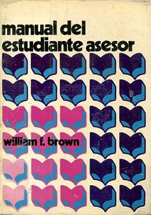 MANUAL DEL ESTUDIANTE ASESOR.: BROWN, William F.