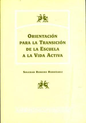 ORIENTACION PARA LA TRANSICION DE LA ESCUELA A LA VIDA ACTIVA.: ROMERO RODRIGUEZ, Soledad.