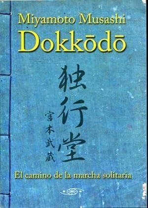 DOKKODO. EL CAMINO DE LA MARCHA SOLITARIA.: MUSASHI, Myyamoto.