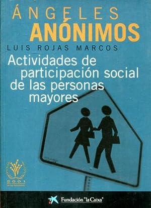 ANGELES ANONIMOS. ACTIVIDADES DE PARTICIPACION SOCIAL DE LAS PERSONAS MAYORES.: ROJAS MARCOS, Luis.