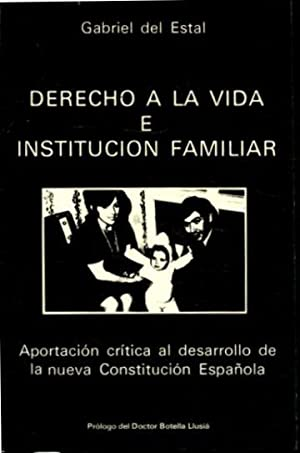 DERECHO A LA VIDA E INSTITUCIÓN FAMILIAR.: ESTAL, Gabriel del.