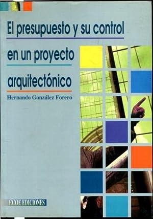 EL PRESUPUESTO Y SU CONTROL EN UN PROYECTO ARQUITECTONICO.: GONZALEZ FORERO, Hernando.